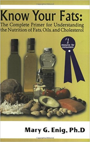 Know Your Fats: The Complete Primer for Understanding the Nutrition of Fats, Oils and Cholesterol